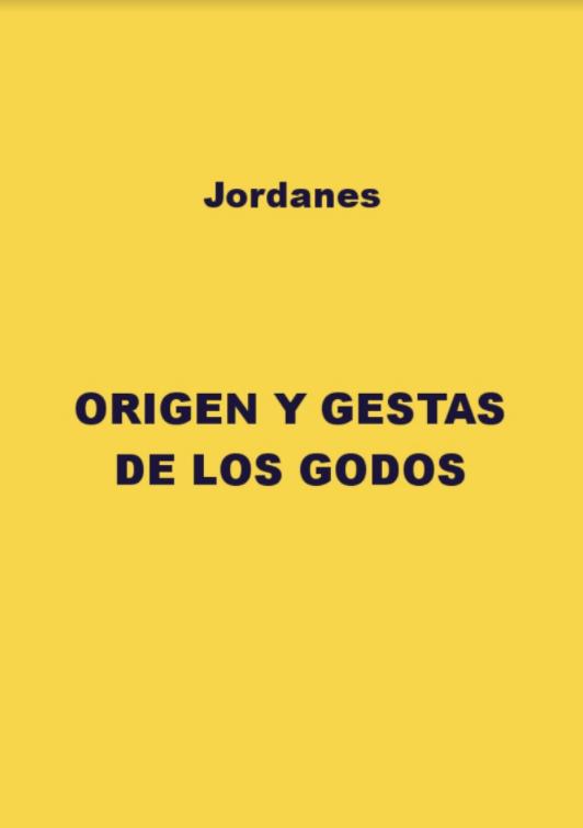 Jordanes - GETICA - Origen y gestas de los Godos